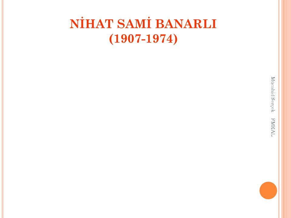 NİHAT SAMİ BANARLI (1907-1974) Mücahid Serçek FMEAL