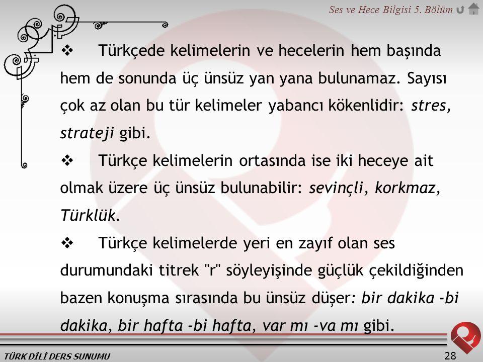 TÜRK DİLİ DERS SUNUMU Ses ve Hece Bilgisi 5. Bölüm 28  Türkçede kelimelerin ve hecelerin hem başında hem de sonunda üç ünsüz yan yana bulunamaz. Sayı
