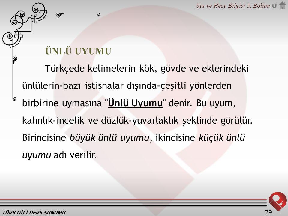 TÜRK DİLİ DERS SUNUMU Ses ve Hece Bilgisi 5. Bölüm 29 ÜNLÜ UYUMU Türkçede kelimelerin kök, gövde ve eklerindeki ünlülerin-bazı istisnalar dışında-çeşi