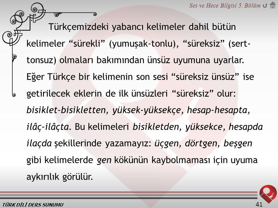 """TÜRK DİLİ DERS SUNUMU Ses ve Hece Bilgisi 5. Bölüm 41 Türkçemizdeki yabancı kelimeler dahil bütün kelimeler """"sürekli"""" (yumuşak-tonlu), """"süreksiz"""" (ser"""