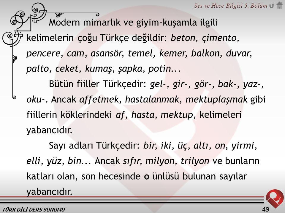 TÜRK DİLİ DERS SUNUMU Ses ve Hece Bilgisi 5. Bölüm 49 Modern mimarlık ve giyim-kuşamla ilgili kelimelerin çoğu Türkçe değildir: beton, çimento, pencer