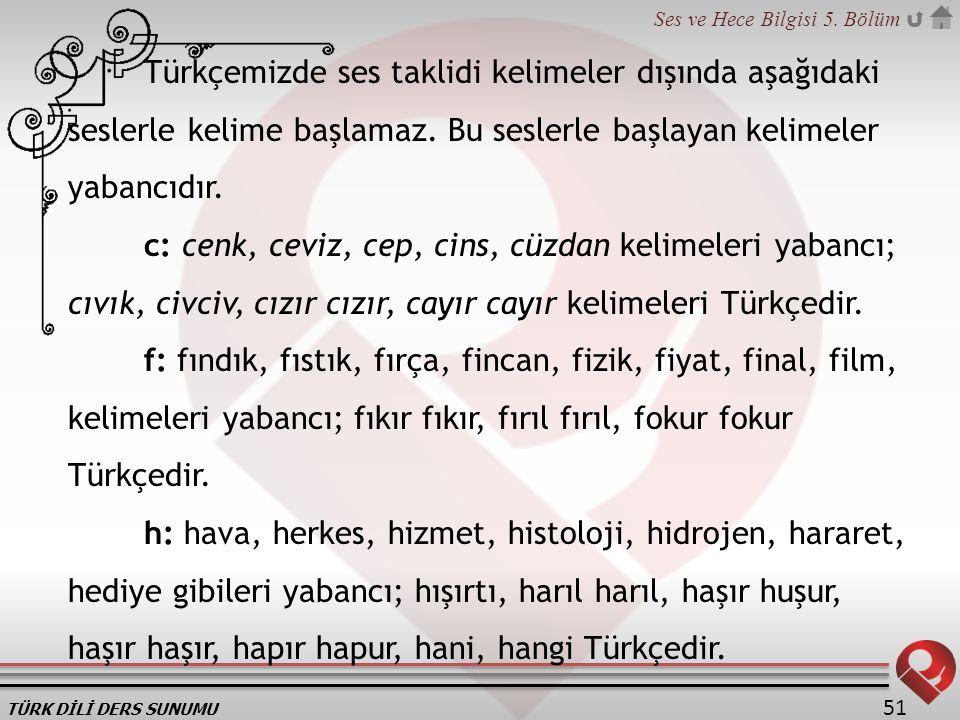 TÜRK DİLİ DERS SUNUMU Ses ve Hece Bilgisi 5. Bölüm 51 Türkçemizde ses taklidi kelimeler dışında aşağıdaki seslerle kelime başlamaz. Bu seslerle başlay