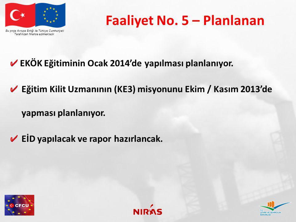 Faaliyet No. 5 – Planlanan EKÖK Eğitiminin Ocak 2014'de yapılması planlanıyor.