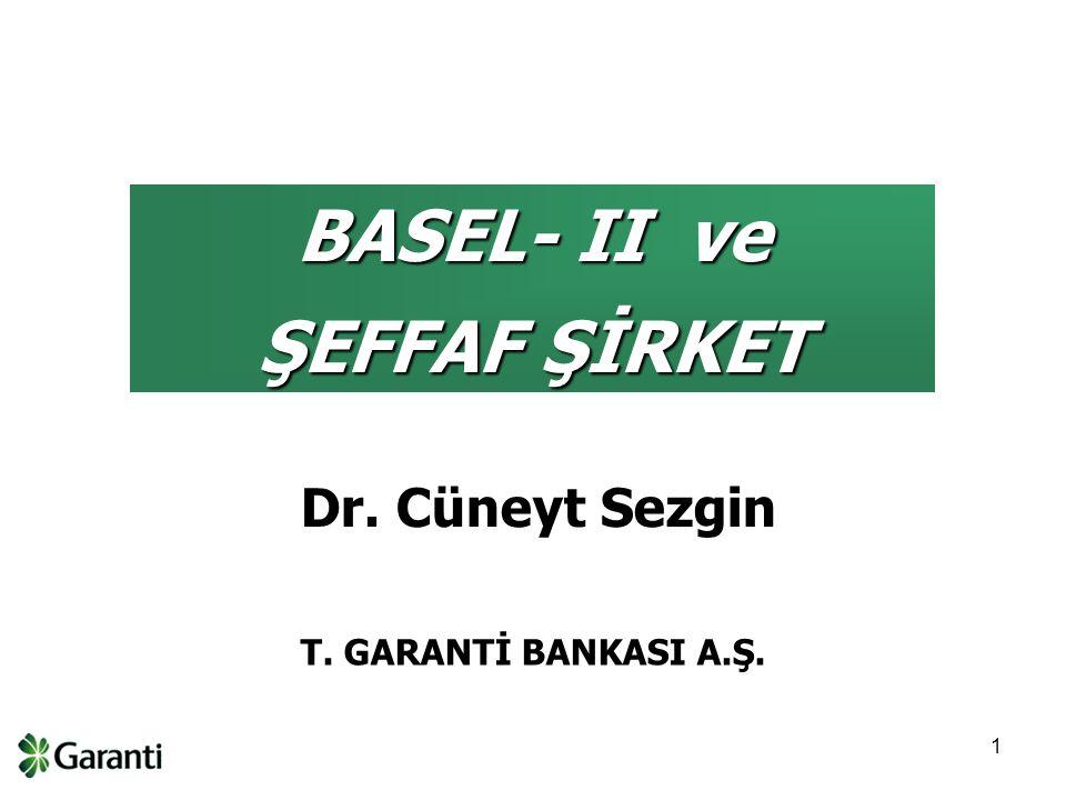 1 BASEL- II ve ŞEFFAF ŞİRKET T. GARANTİ BANKASI A.Ş. Dr. Cüneyt Sezgin