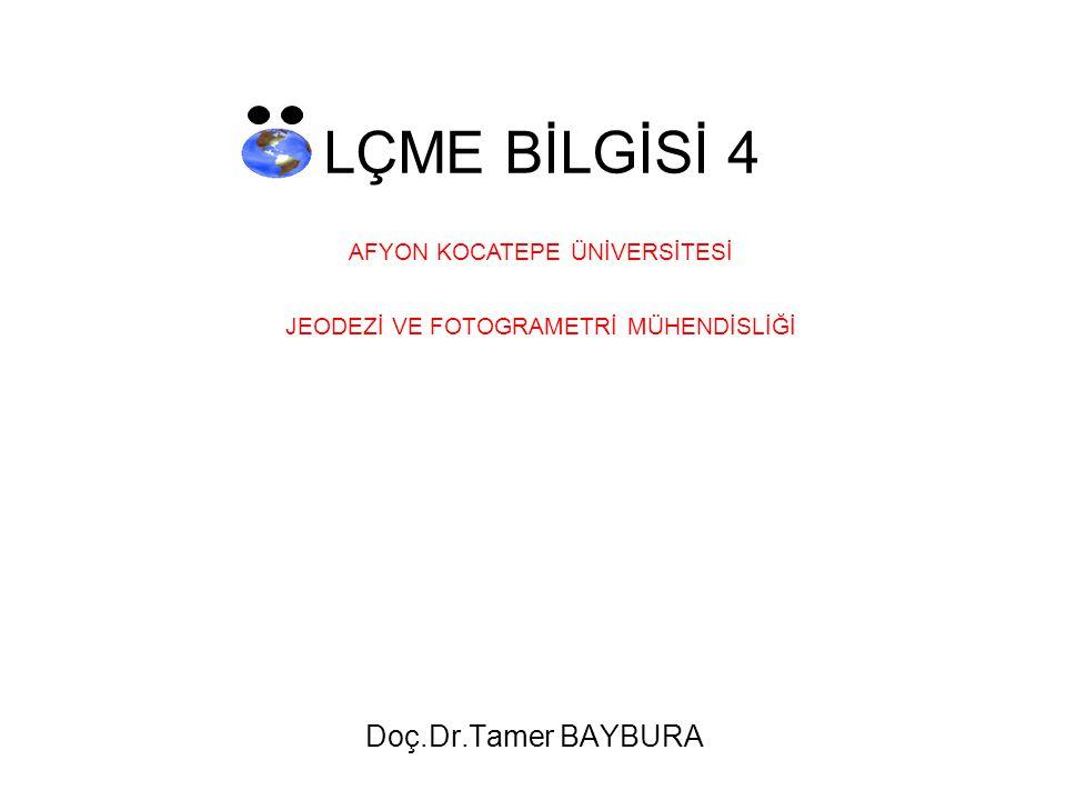 Doç.Dr.Tamer BAYBURA LÇME BİLGİSİ 4 AFYON KOCATEPE ÜNİVERSİTESİ JEODEZİ VE FOTOGRAMETRİ MÜHENDİSLİĞİ