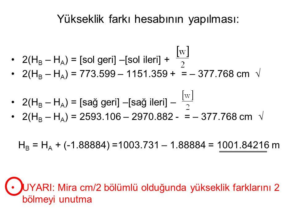 2(H B – H A ) = [sol geri] –[sol ileri] + 2(H B – H A ) = 773.599 – 1151.359 + = – 377.768 cm  2(H B – H A ) = [sağ geri] –[sağ ileri] – 2(H B – H A