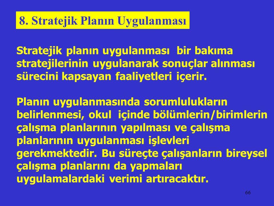 66 Stratejik planın uygulanması bir bakıma stratejilerinin uygulanarak sonuçlar alınması sürecini kapsayan faaliyetleri içerir. Planın uygulanmasında