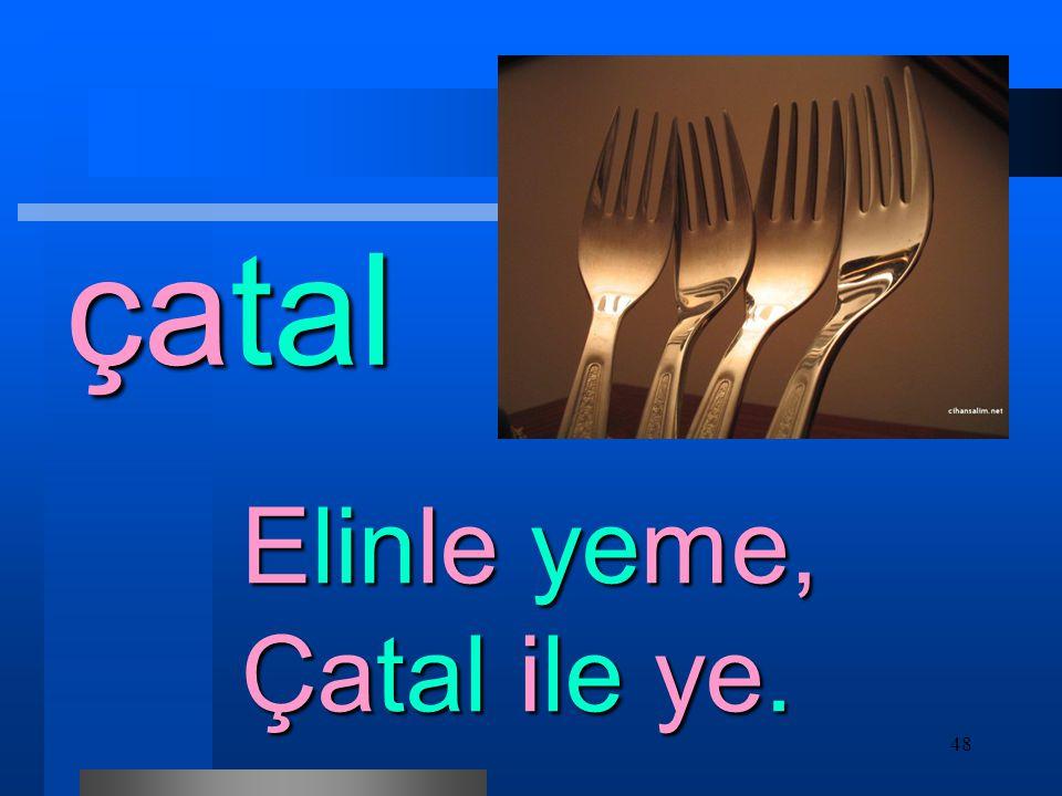 48 çatal Elinle yeme, Çatal ile ye.
