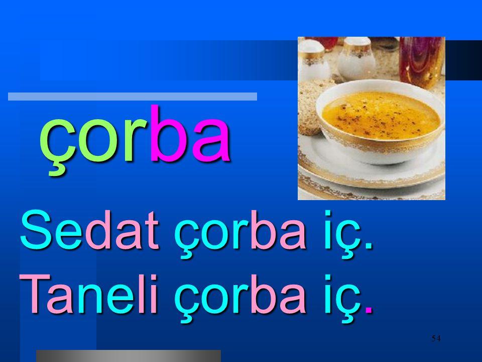 54 çorba Sedat çorba iç. Taneli çorba iç.
