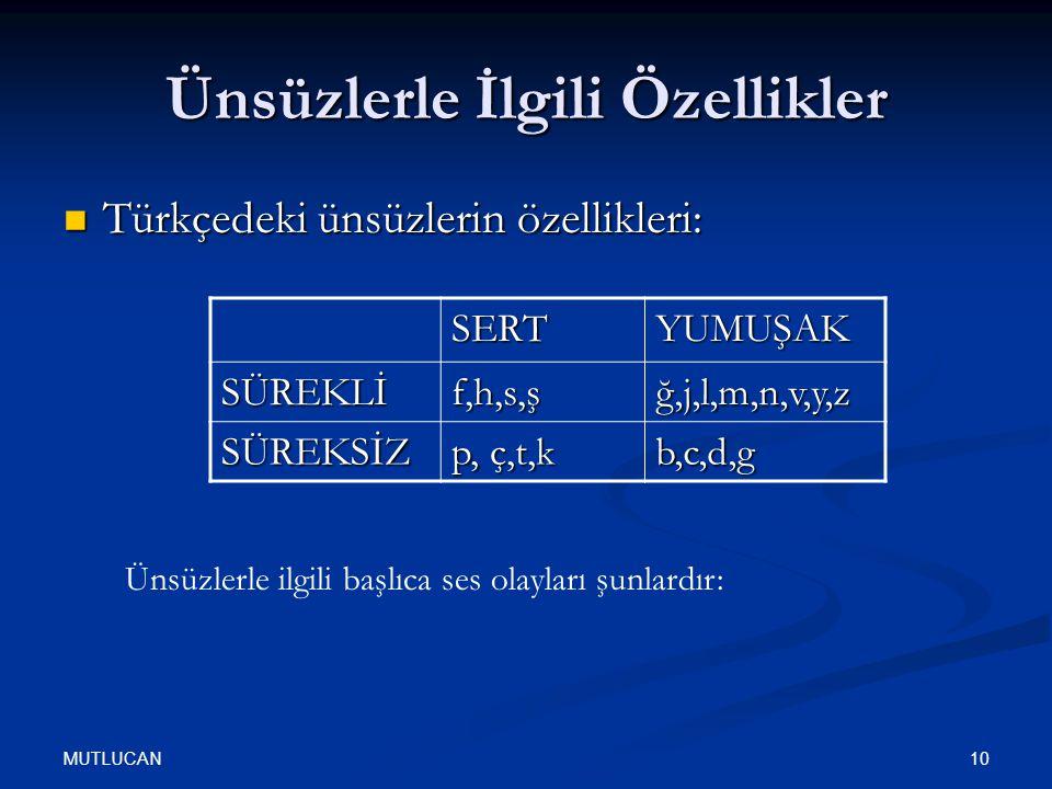 MUTLUCAN 10 Ünsüzlerle İlgili Özellikler Türkçedeki ünsüzlerin özellikleri: Türkçedeki ünsüzlerin özellikleri: SERTYUMUŞAK SÜREKLİf,h,s,şğ,j,l,m,n,v,y