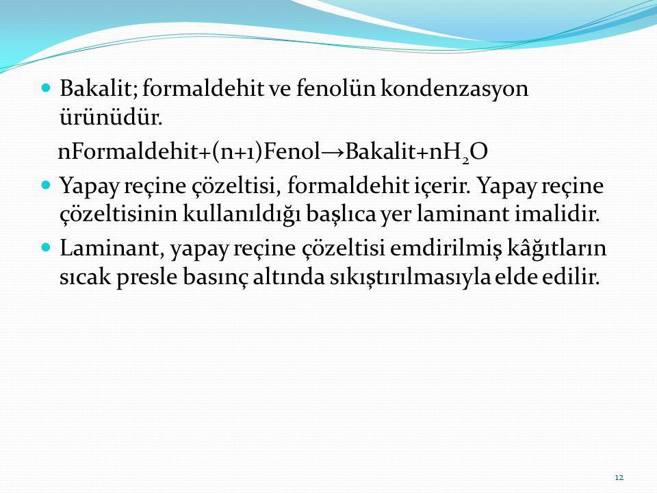 Bakalit; formaldehit ve fenolün kondenzasyon ürünüdür. nFormaldehit+(n+1)Fenol → Bakalit+nH 2 O Yapay reçine çözeltisi, formaldehit içerir. Yapay reçi