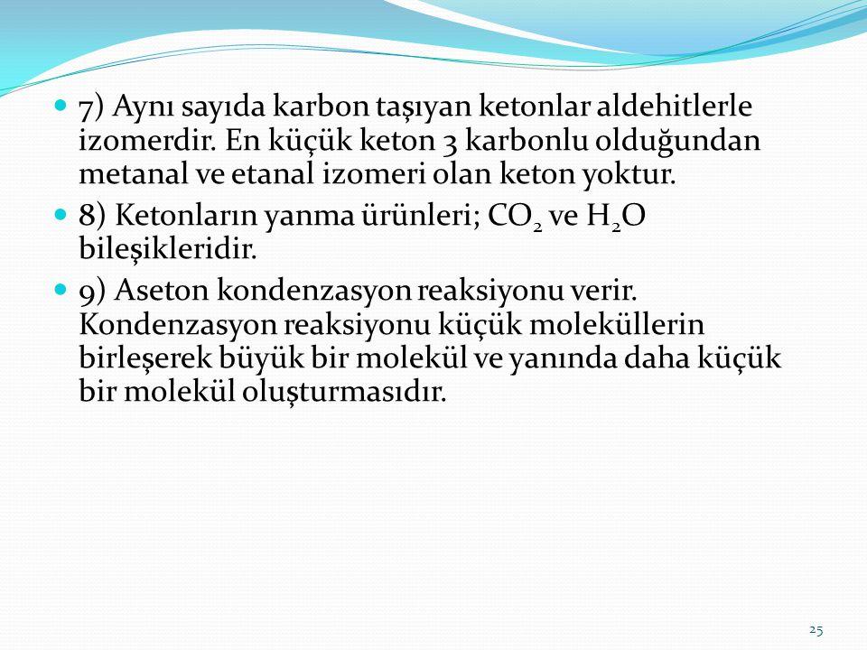 7) Aynı sayıda karbon taşıyan ketonlar aldehitlerle izomerdir. En küçük keton 3 karbonlu olduğundan metanal ve etanal izomeri olan keton yoktur. 8) Ke