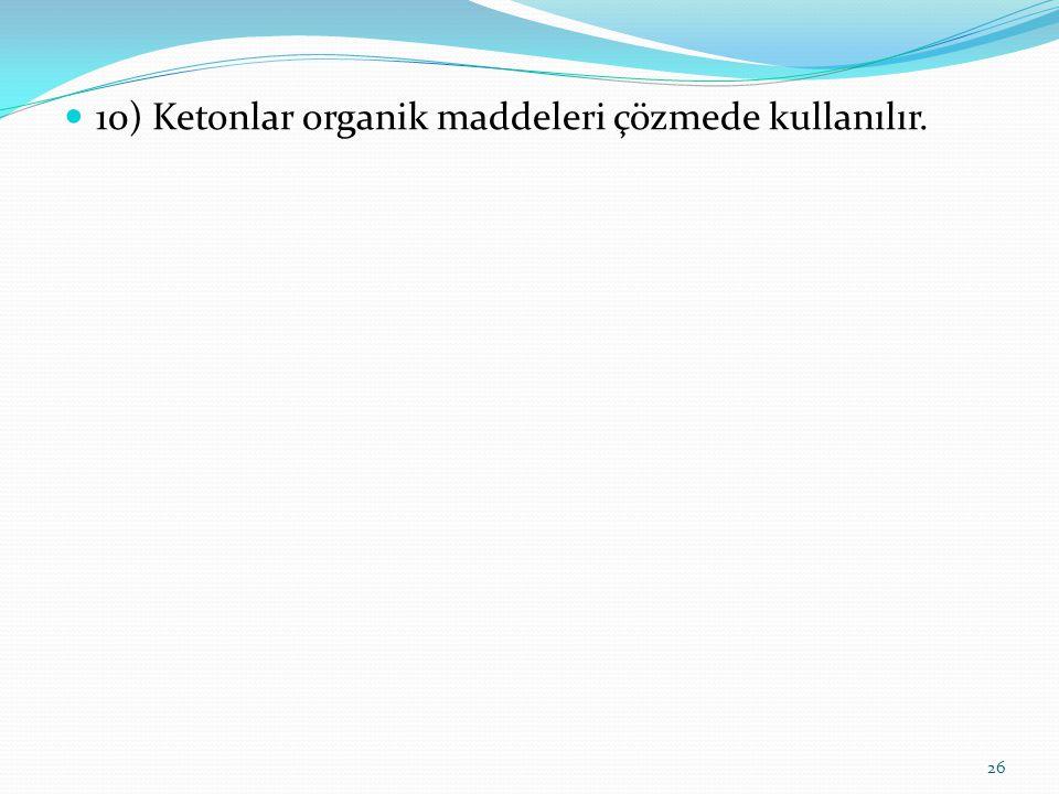 10) Ketonlar organik maddeleri çözmede kullanılır. 26