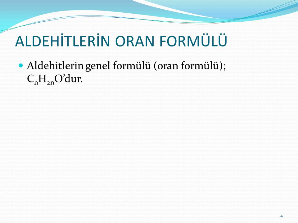ALDEHİTLERİN ORAN FORMÜLÜ Aldehitlerin genel formülü (oran formülü); C n H 2n O'dur. 4