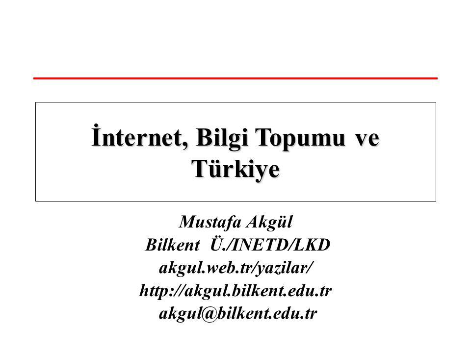 Mustafa Akgül Bilkent Ü./INETD/LKD akgul.web.tr/yazilar/ http://akgul.bilkent.edu.tr akgul@bilkent.edu.tr İnternet, Bilgi Topumu ve Türkiye