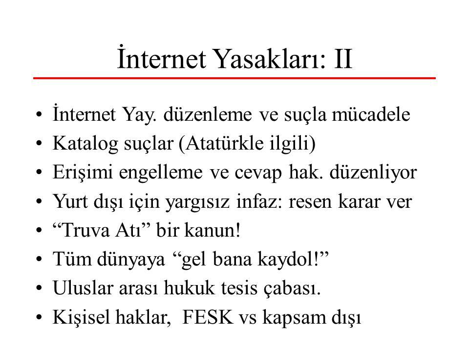 İnternet Yasakları: II İnternet Yay. düzenleme ve suçla mücadele Katalog suçlar (Atatürkle ilgili) Erişimi engelleme ve cevap hak. düzenliyor Yurt dı