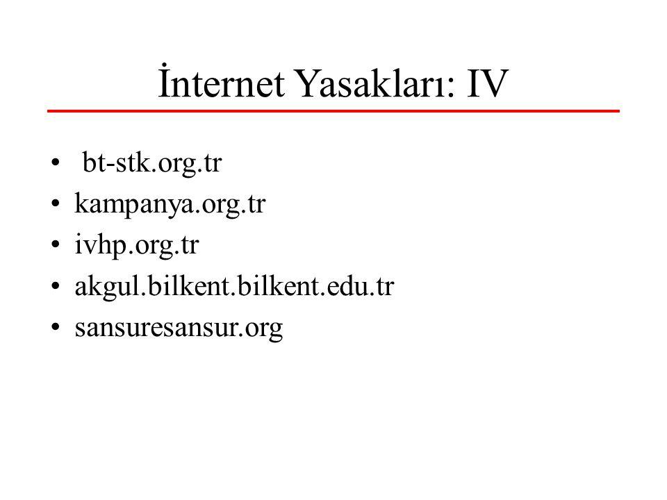 İnternet Yasakları: IV bt-stk.org.tr kampanya.org.tr ivhp.org.tr akgul.bilkent.bilkent.edu.tr sansuresansur.org