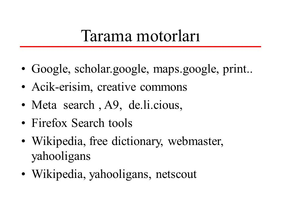 Tarama motorları Google, scholar.google, maps.google, print.. Acik-erisim, creative commons Meta search, A9, de.li.cious, Firefox Search tools Wikiped