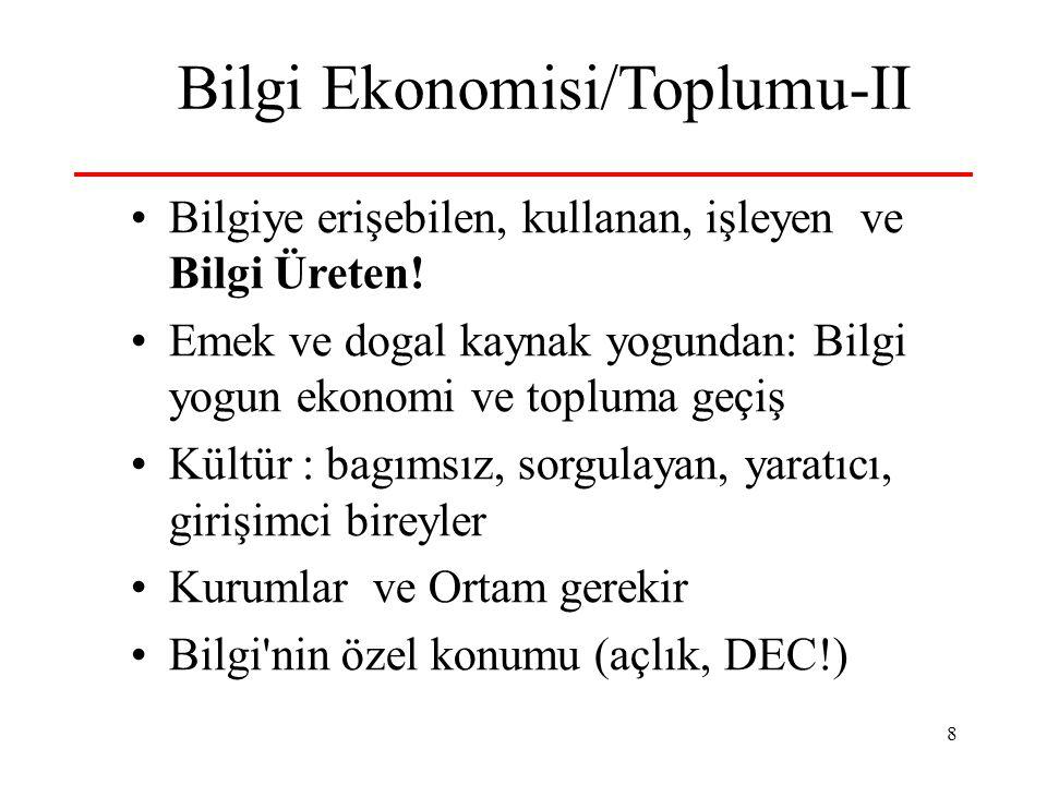 8 Bilgi Ekonomisi/Toplumu-II Bilgiye erişebilen, kullanan, işleyen ve Bilgi Üreten! Emek ve dogal kaynak yogundan: Bilgi yogun ekonomi ve topluma geçi