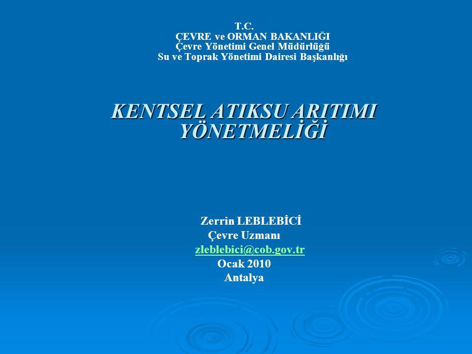 Avrupa Birliği mevzuat uyum çalışmaları kapsamında; Avrupa Birliği mevzuat uyum çalışmaları kapsamında;  Kentsel Atıksu Arıtması hakkında Direktifi (21 Mayıs 1991 tarih ve 91/271/EEC Sayı)  Kentsel Atıksu Arıtımı Yönetmeliği 08.01.2006 tarih ve 26047 sayılı RG