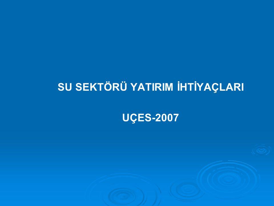 SU SEKTÖRÜ YATIRIM İHTİYAÇLARI UÇES-2007