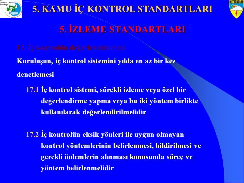 5. İZLEME STANDARTLARI 17. İç kontrolün değerlendirilmesi Kuruluşun, iç kontrol sistemini yılda en az bir kez denetlemesi 17.1 İç kontrol sistemi, sür