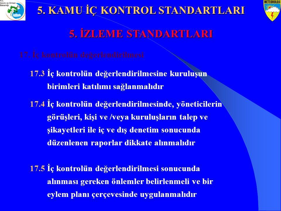 17. İç kontrolün değerlendirilmesi 17.3 İç kontrolün değerlendirilmesine kuruluşun birimleri katılımı sağlanmalıdır 17.4 İç kontrolün değerlendirilmes