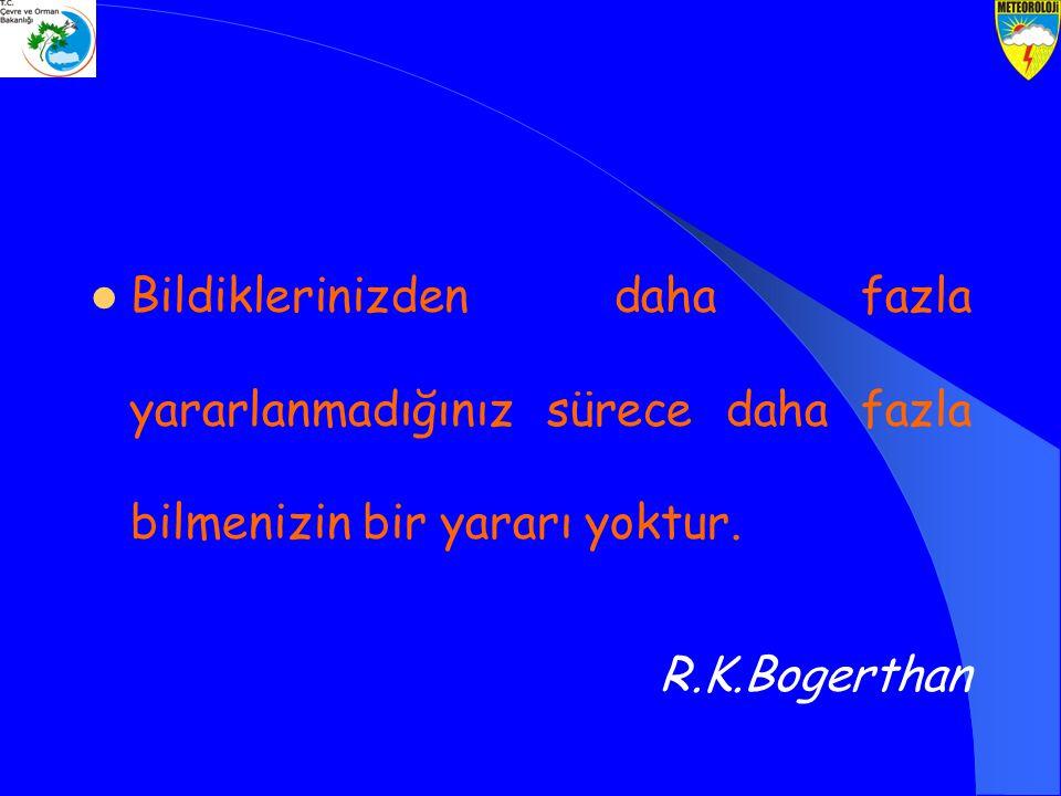 Bildiklerinizden daha fazla yararlanmadığınız sürece daha fazla bilmenizin bir yararı yoktur. R.K.Bogerthan