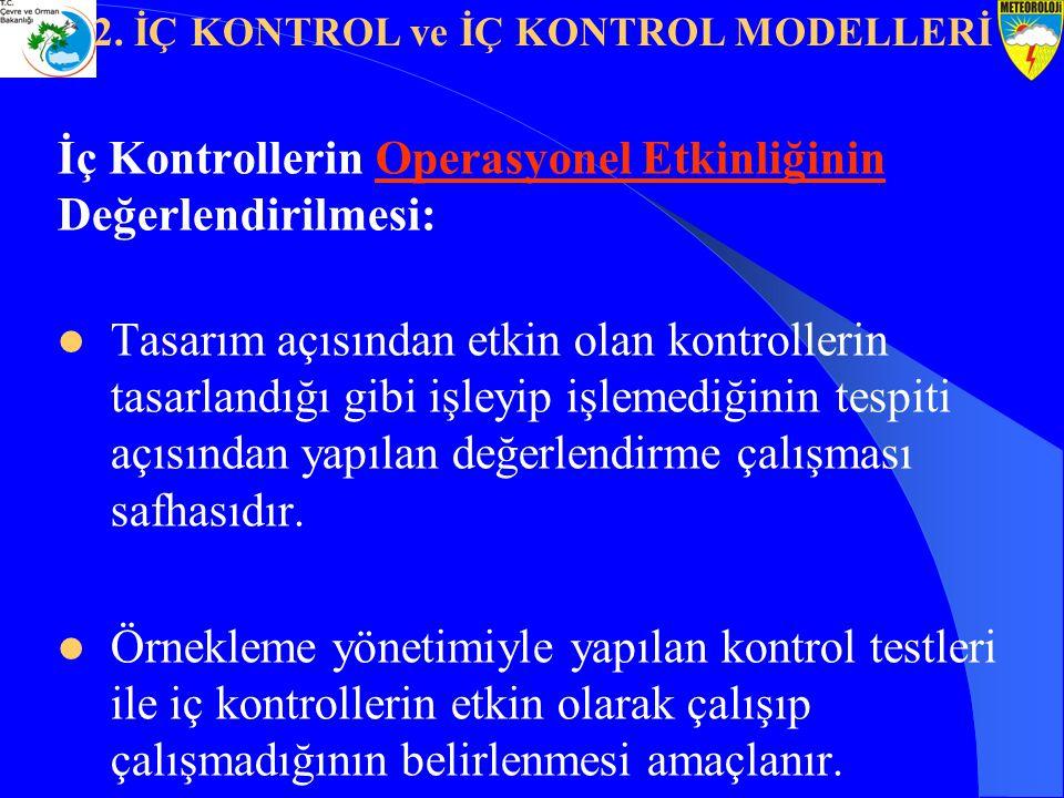 İç Kontrollerin Operasyonel Etkinliğinin Değerlendirilmesi: Tasarım açısından etkin olan kontrollerin tasarlandığı gibi işleyip işlemediğinin tespiti