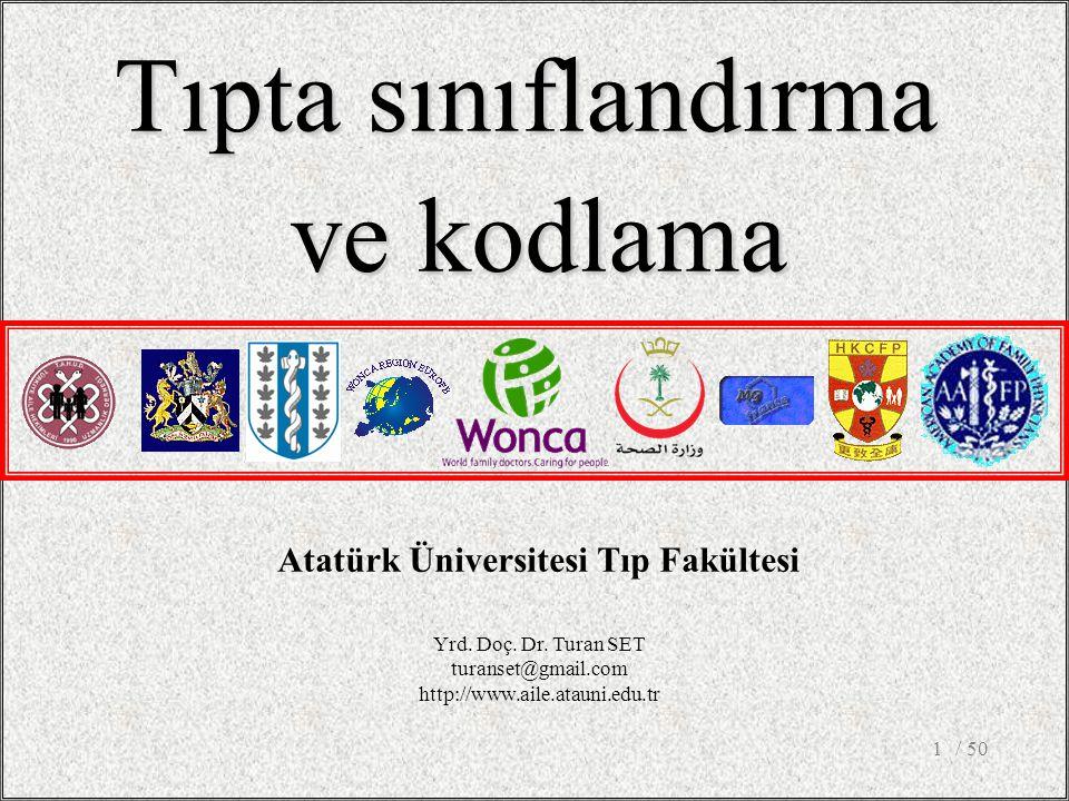 / 501 Atatürk Üniversitesi Tıp Fakültesi Tıpta sınıflandırma ve kodlama Yrd. Doç. Dr. Turan SET turanset@gmail.com http://www.aile.atauni.edu.tr