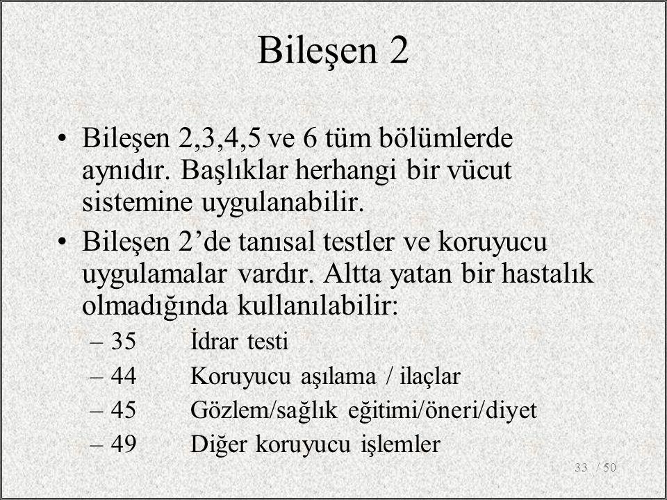 / 5033 Bileşen 2 Bileşen 2,3,4,5 ve 6 tüm bölümlerde aynıdır. Başlıklar herhangi bir vücut sistemine uygulanabilir. Bileşen 2'de tanısal testler ve ko