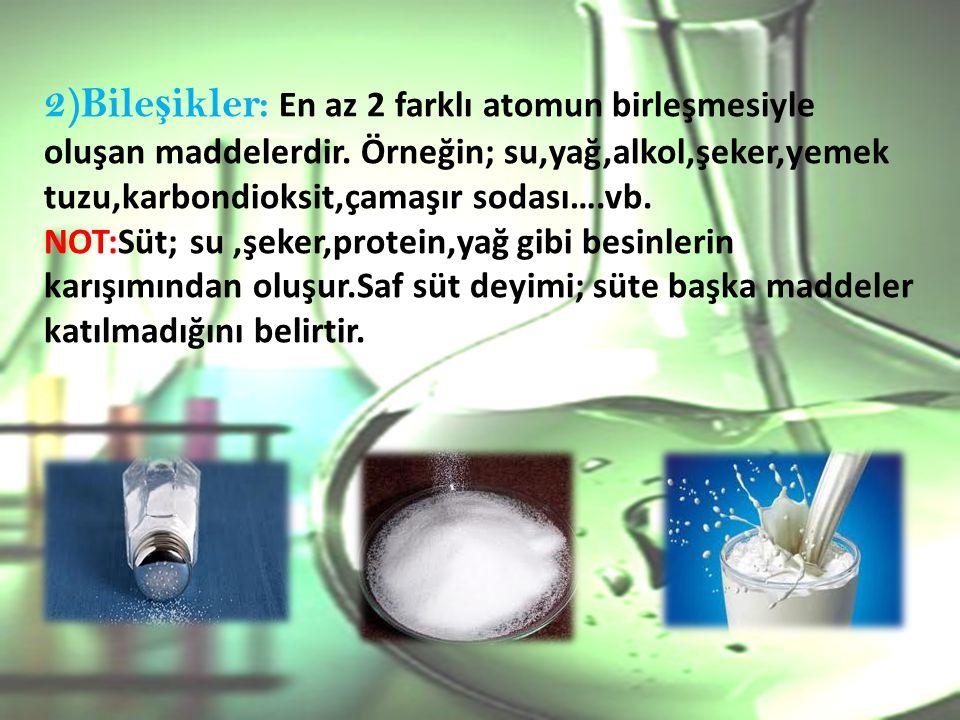 2)Bile ş ikler: En az 2 farklı atomun birleşmesiyle oluşan maddelerdir.