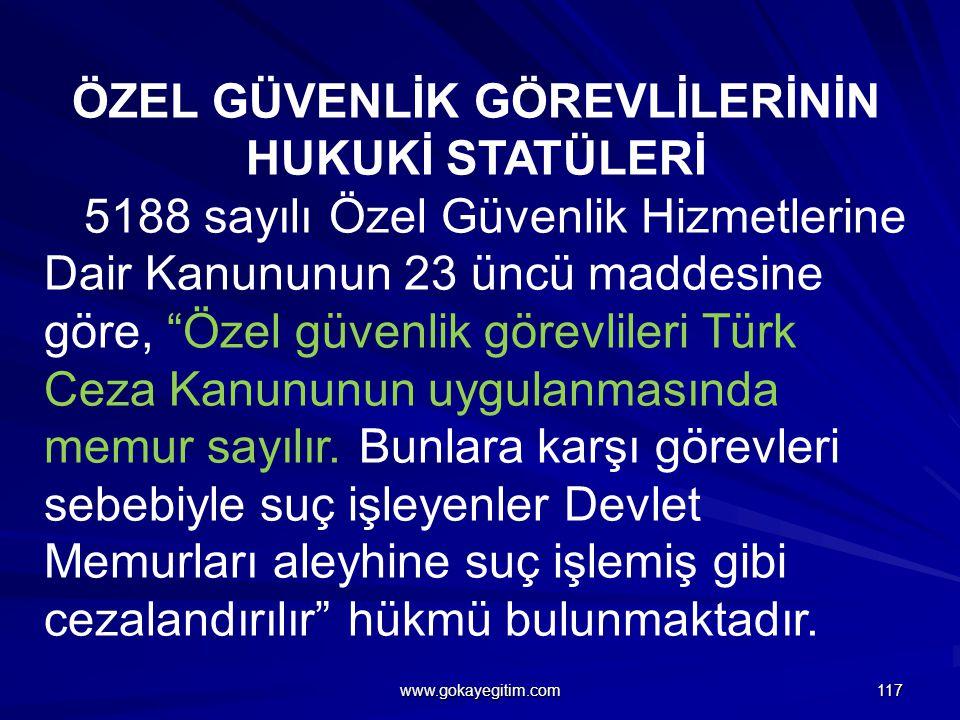 ÖZEL GÜVENLİK GÖREVLİLERİNİN HUKUKİ STATÜLERİ 5188 sayılı Özel Güvenlik Hizmetlerine Dair Kanununun 23 üncü maddesine göre, Özel güvenlik görevlileri Türk Ceza Kanununun uygulanmasında memur sayılır.