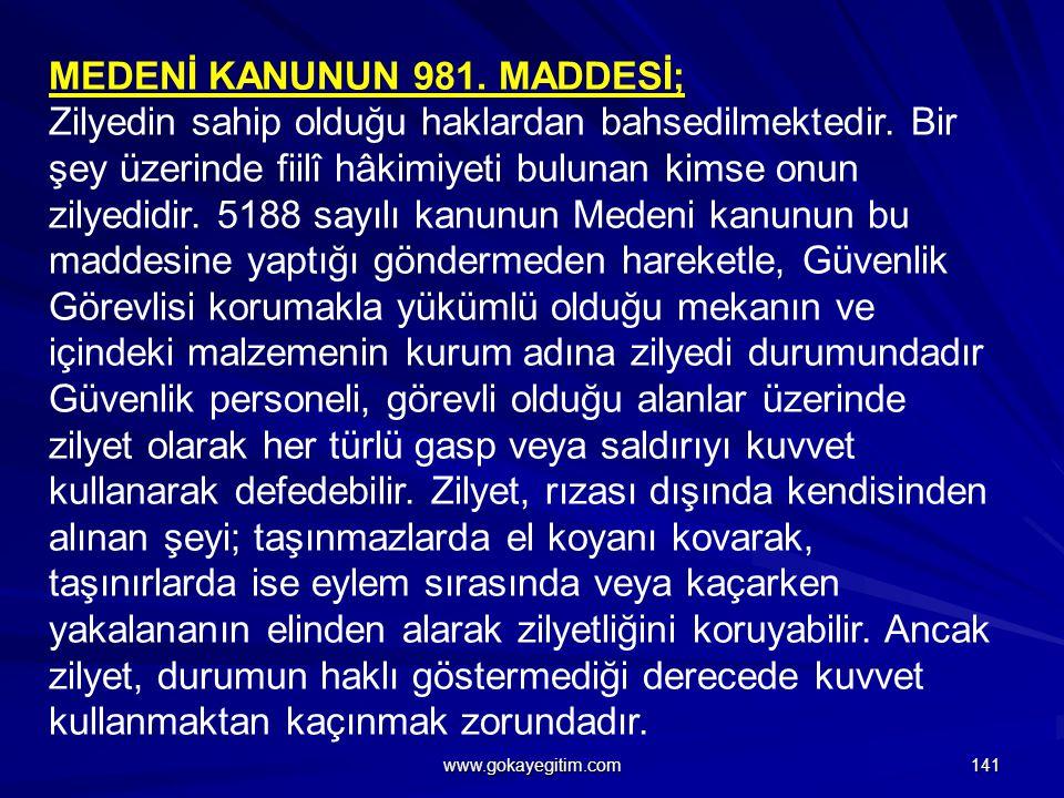 MEDENİ KANUNUN 981.MADDESİ; Zilyedin sahip olduğu haklardan bahsedilmektedir.