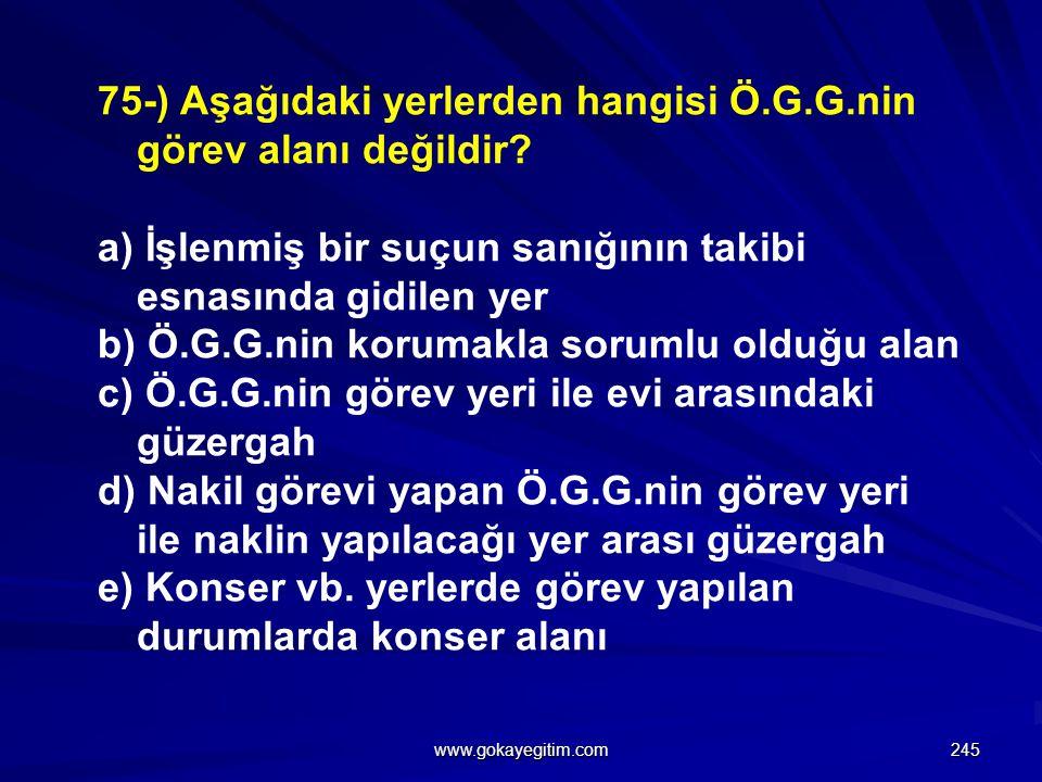 75-) Aşağıdaki yerlerden hangisi Ö.G.G.nin görev alanı değildir.