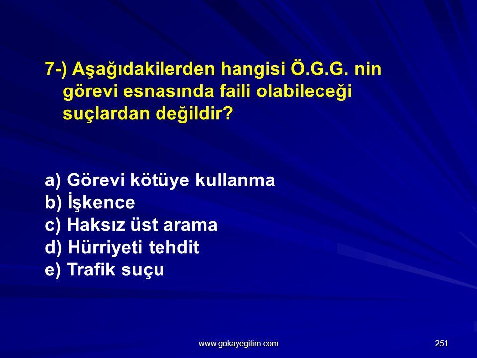 7-) Aşağıdakilerden hangisi Ö.G.G.nin görevi esnasında faili olabileceği suçlardan değildir.