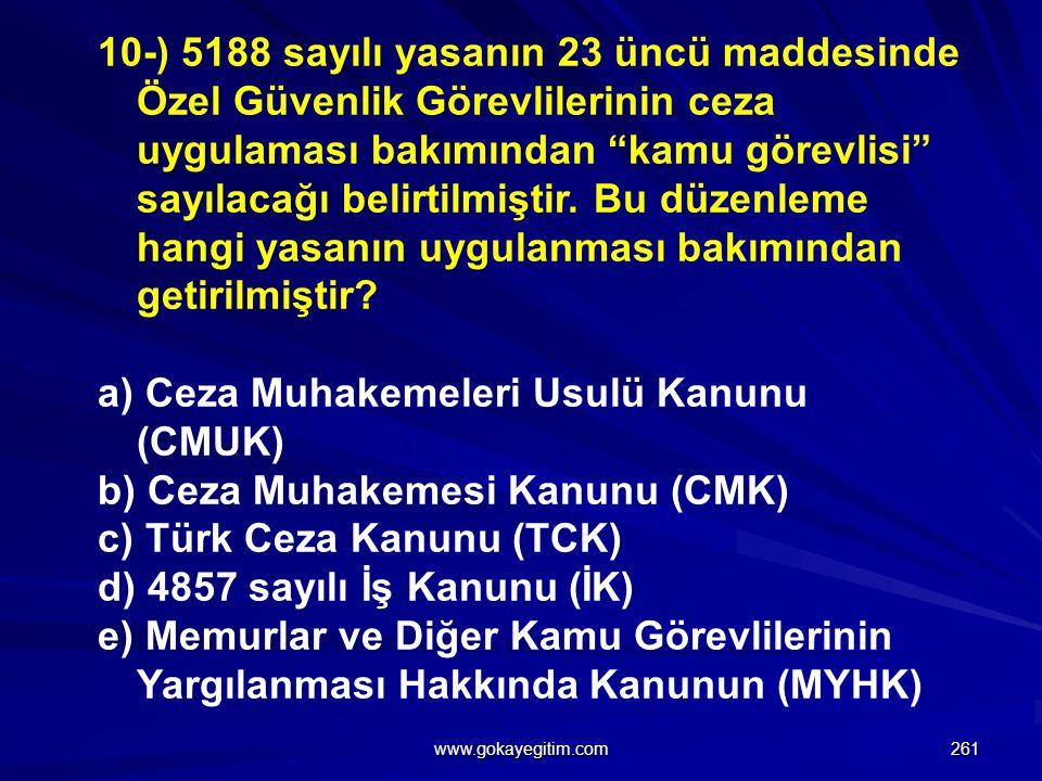 10-) 5188 sayılı yasanın 23 üncü maddesinde Özel Güvenlik Görevlilerinin ceza uygulaması bakımından kamu görevlisi sayılacağı belirtilmiştir.