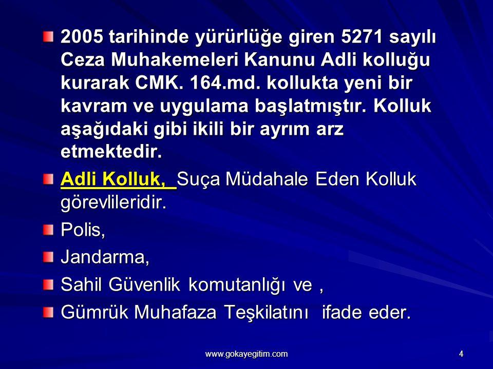 2005 tarihinde yürürlüğe giren 5271 sayılı Ceza Muhakemeleri Kanunu Adli kolluğu kurarak CMK.