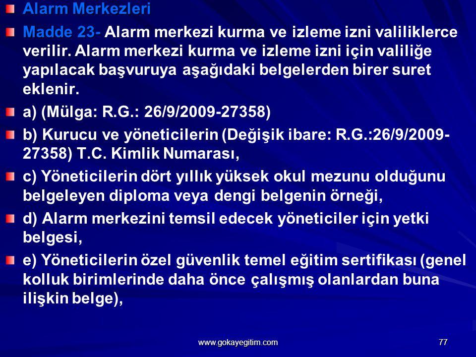 Alarm Merkezleri Madde 23- Madde 23- Alarm merkezi kurma ve izleme izni valiliklerce verilir.