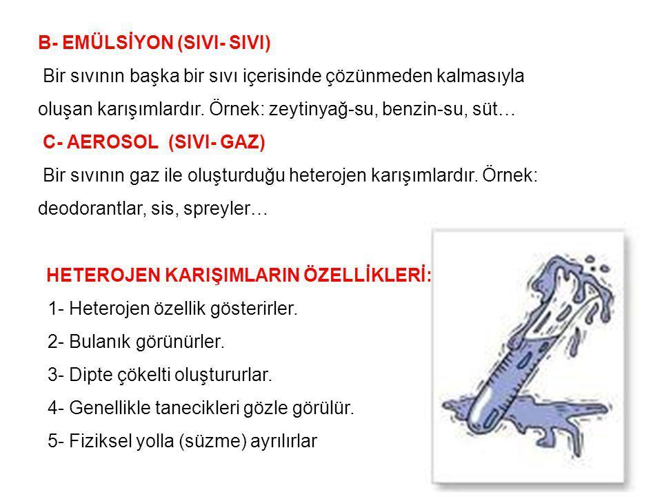 B- EMÜLSİYON (SIVI- SIVI) Bir sıvının başka bir sıvı içerisinde çözünmeden kalmasıyla oluşan karışımlardır.