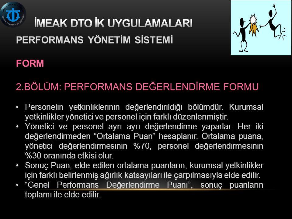 PERFORMANS YÖNETİM SİSTEMİ FORM 2.BÖLÜM: PERFORMANS DEĞERLENDİRME FORMU Personelin yetkinliklerinin değerlendirildiği bölümdür.