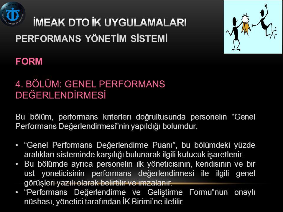 """PERFORMANS YÖNETİM SİSTEMİ FORM 4. BÖLÜM: GENEL PERFORMANS DEĞERLENDİRMESİ Bu bölüm, performans kriterleri doğrultusunda personelin """"Genel Performans"""