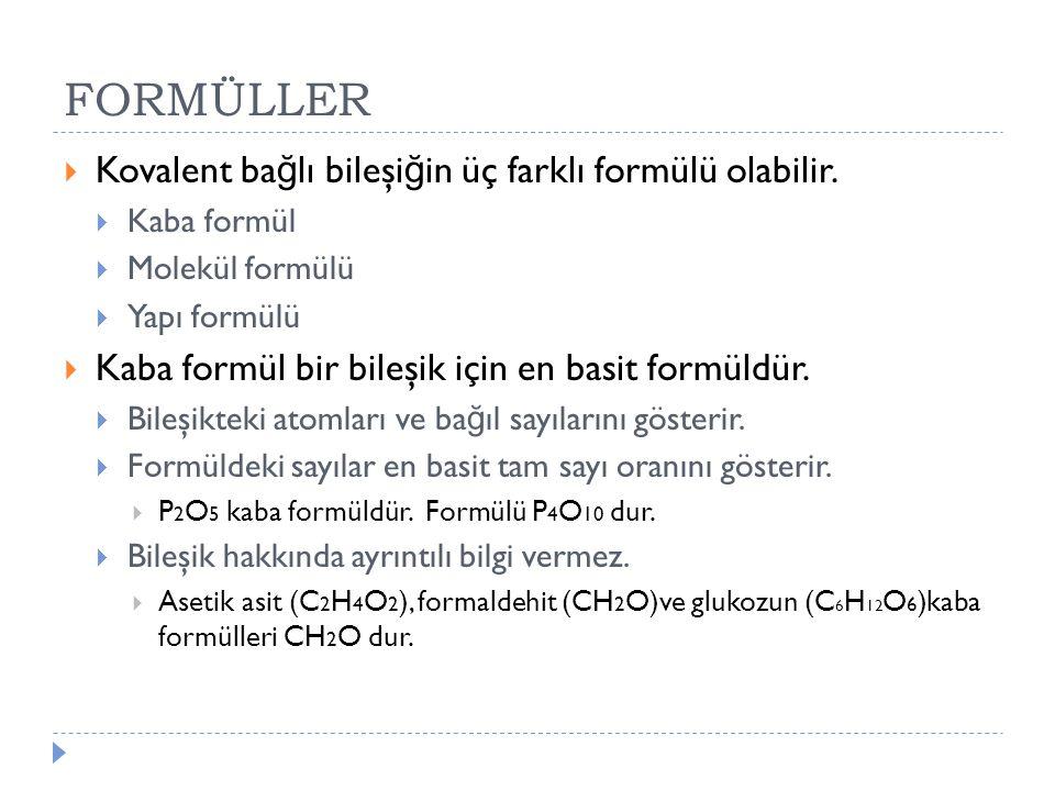 FORMÜLLER  Kovalent ba ğ lı bileşi ğ in üç farklı formülü olabilir.  Kaba formül  Molekül formülü  Yapı formülü  Kaba formül bir bileşik için en