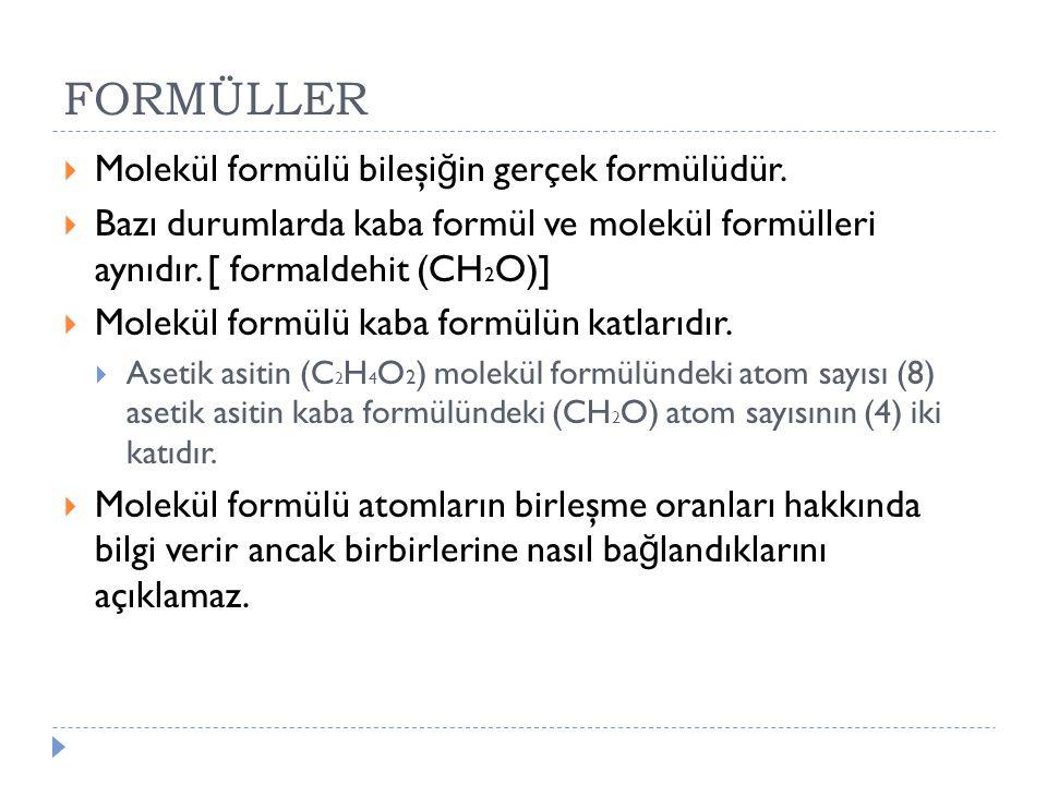 FORMÜLLER  Molekül formülü bileşi ğ in gerçek formülüdür.  Bazı durumlarda kaba formül ve molekül formülleri aynıdır. [ formaldehit (CH 2 O)]  Mole