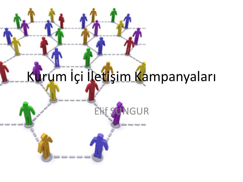 Kurum İçi İletişim Kampanyaları Elif SUNGUR