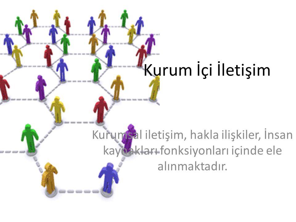 Kurum İçi İletişim Kurumsal iletişim, hakla ilişkiler, İnsan kaynakları fonksiyonları içinde ele alınmaktadır.