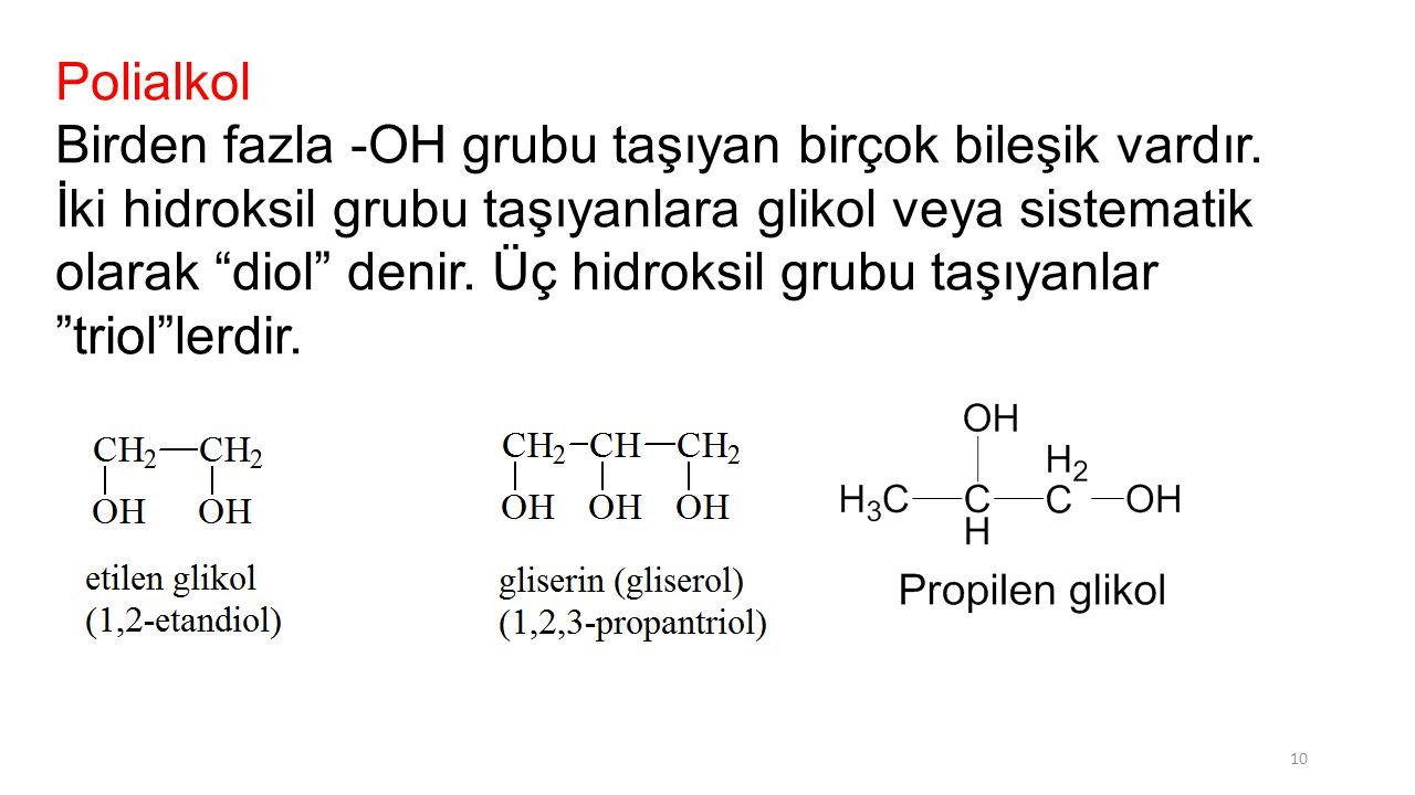 """Polialkol Birden fazla -OH grubu taşıyan birçok bileşik vardır. İki hidroksil grubu taşıyanlara glikol veya sistematik olarak """"diol"""" denir. Üç hidroks"""