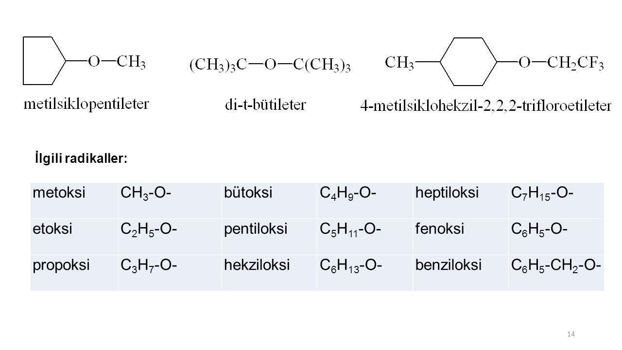 metoksiCH 3 -O-bütoksiC 4 H 9 -O-heptiloksiC 7 H 15 -O- etoksiC 2 H 5 -O-pentiloksiC 5 H 11 -O-fenoksiC 6 H 5 -O- propoksiC 3 H 7 -O-hekziloksiC 6 H 1