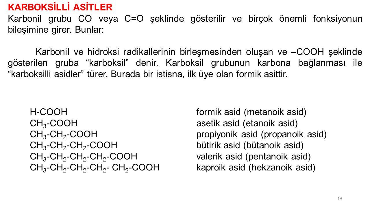 KARBOKSİLLİ ASİTLER Karbonil grubu CO veya C=O şeklinde gösterilir ve birçok önemli fonksiyonun bileşimine girer. Bunlar: Karbonil ve hidroksi radikal
