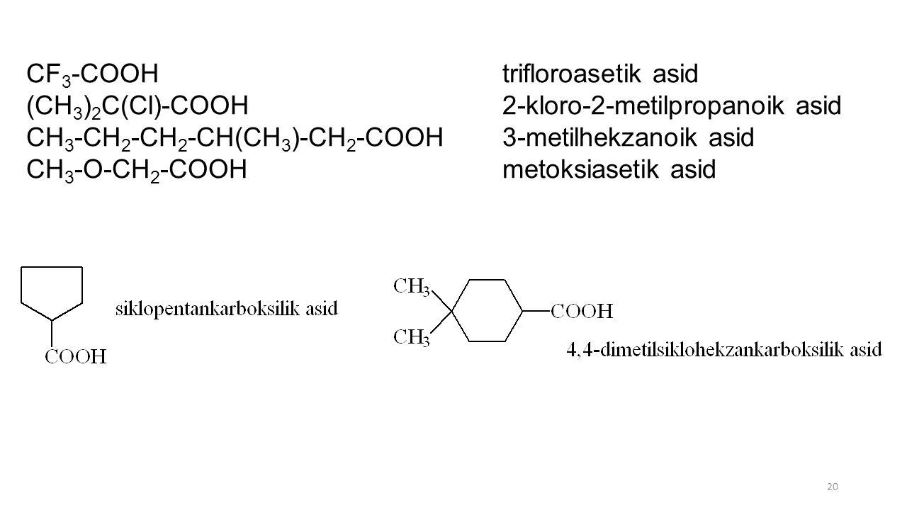 CF 3 -COOHtrifloroasetik asid (CH 3 ) 2 C(Cl)-COOH2-kloro-2-metilpropanoik asid CH 3 -CH 2 -CH 2 -CH(CH 3 )-CH 2 -COOH3-metilhekzanoik asid CH 3 -O-CH